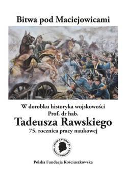 BITWA POD MACIEJOWICAMI w dorobku prof.dr hab. Tadeusza Rawskiego